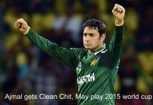 Saeed Ajmal action gets clean chit from ICC and he may play 2015 world cup.
