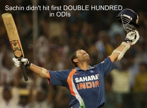 Do you know Sachin didn't hit First Double Hundred in ODIs.