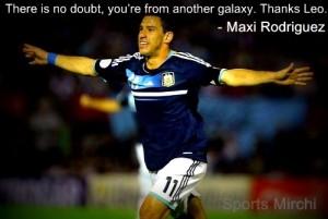 Maxi Rodriguez quotes on Messi.
