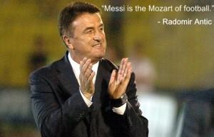 Radomir Antic quotes on Lionel Messi.