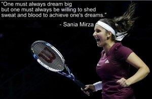 Sania Mirza wants Indian Girls to Dream Big and wiling to achieve them.