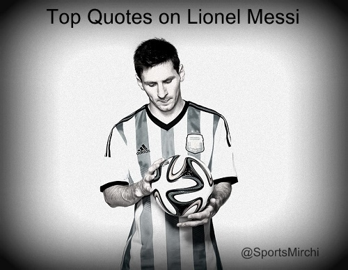 Top Quotes on Lionel Messi.