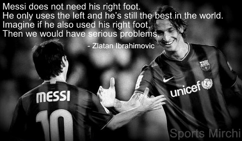 Zlatan Ibrahimovic quotes on Messi.