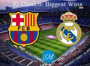 Real Madrid vs Barcelona Biggest Wins