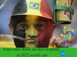 Fans can't drink alcohol publicly at 2022 world cup Qatar